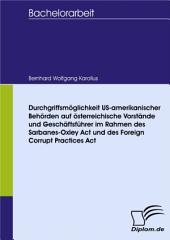 Durchgriffsmöglichkeit US-amerikanischer Behörden auf österreichische Vorstände und Geschäftsführer im Rahmen des Sarbanes-Oxley Act und des Foreign Corrupt Practices Act