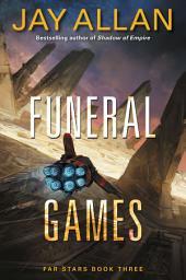 Funeral Games: Far Stars Book Three