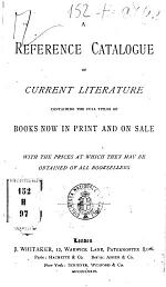 A Reference Catalogue of Current Literature Containing the Full Titles of Books Now in Print and on Sale