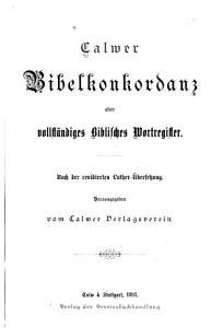 Calwer Bibelkonkordanz  oder  Vollst  ndiges biblisches Wortregister PDF
