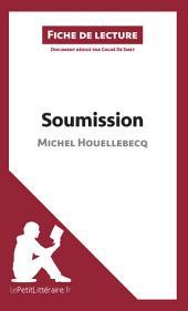 Soumission de Michel Houellebecq (Fiche de lecture): Résumé complet et analyse détaillée de l'oeuvre