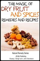 The Magic of Dry Fruit and Spices With Healthy Remedies and Tasty Recipes PDF