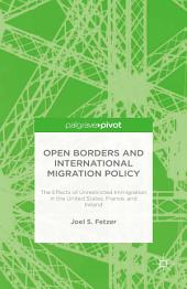 Open Borders and International Migration Policy: The Effects of Unrestricted Immigration in the United States, France, and Ireland