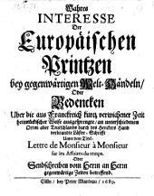 Wahres Interesse der europäischen Printzen bey gegenwärtigen Welt-Händeln, oder Bedencken über die ... Läster-Schrifft unter d. Titel: Lettre de Monsieur a Monsieur sur les affaires du temps (etc.)