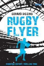 Rugby Flyer: Haunting history, thrilling tries