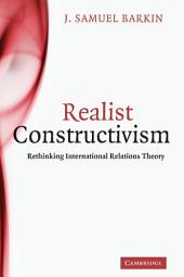 Realist Constructivism: Rethinking International Relations Theory