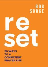 Reset: 20 Ways to a Consistent Prayer Life