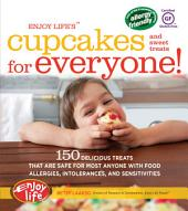 Enjoy Life's(TM) Cupcakes and Sweet Treats for Everyone!: 150 Delicious Treats That Are Safe for Anyone with Food Allergies, Intolerances, and Sensitivities
