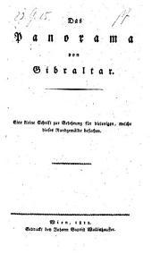 Das Panorama von Gibraltar. Eine kleine Schrift zur Belehrung für diejenigen, welche dieses Rundgemälde besuchen. - Wien, Wallishausser 1812. (germ.)