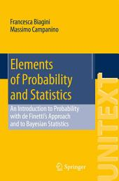 Elements of Probability and Statistics: An Introduction to Probability with de Finetti's Approach and to Bayesian Statistics