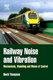 Railway Noise and Vibration: Mechanisms, Modelling and Means of Control
