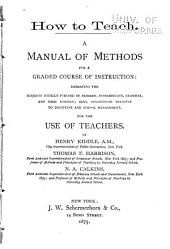 How to Teach: A Manual of Methods for a Graded Course of Instruction... for the Use of Teachers