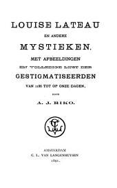 Louise Lateau en andere mystieken: met afbeeldingen en volledige lijst der gestigmatiseerden van 1186 tot op onze dagen, Volume 1