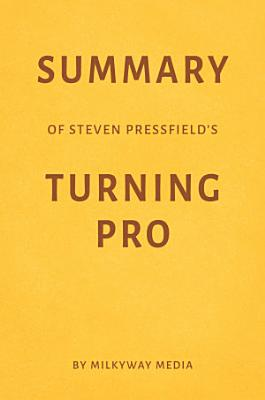 Summary of Steven Pressfield   s Turning Pro by Milkyway Media PDF