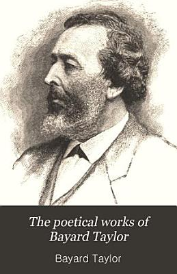 The Poetical Works of Bayard Taylor PDF