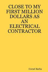 Close To My First Million Dollars As An Electrical Contractor Book PDF