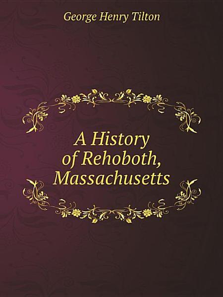 A History of Rehoboth, Massachusetts Pdf Book