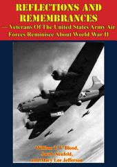 REFLECTIONS AND REMEMBRANCES — Veterans Of The United States Army Air Forces Reminisce About World War II