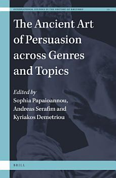 The Ancient Art of Persuasion across Genres and Topics PDF