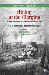 Mutiny at the Margins: New Perspectives on the Indian Uprising of 1857: Volume II: Britain and the Indian Uprising