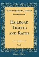 Railroad Traffic and Rates, Vol. 1 (Classic Reprint)
