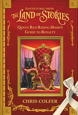 Adventures from the Land of Stories  Queen Red Riding Hood s Guide to Royalty