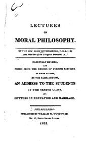 Lectures on Moral Philosophy: Carefully Revised ... to which is Added ... An Address to the Students of the Senior Class, and Letters on Education and Marriage