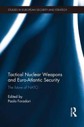 Tactical Nuclear Weapons and Euro-Atlantic Security: The future of NATO