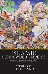 Islamic Gunpowder Empires: Ottomans, Safavids, and Mughals