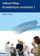 Krankheiten verstehen 1: Anatomie, Krankheitslehre und Pflege verknüpfen