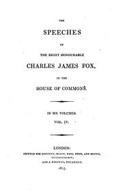 The speeches of the right honourable Charles James Fox, in the House of Commons: Volume 4