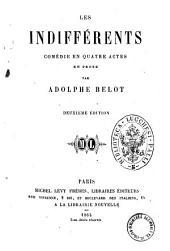 Les indifférents: Comédie en quatre actes en prose par Adolphe Belot