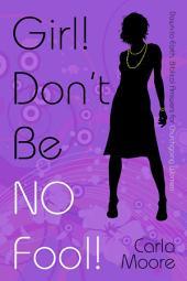 Girl! Don't Be NO Fool!: Down to Earth, Biblical Answers for Churchgoing Women