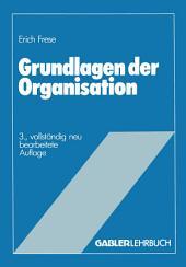 Grundlagen der Organisation: Die Organisationsstruktur der Unternehmung, Ausgabe 3