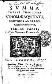 SVMMA TOTIVS THEOLOGIAE S. THOMAE AQVINATIS, DOCTORIS ANGELICI, Ordinis Praedicatorium: TERTIAE PARTIS Volumen Primum, Page 3