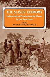 The Slaves' Economy: Independent Production by Slaves in the Americas
