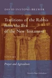 Traditions of the Rabbis from the Era of the New Testament, Volume I: Prayer and Agriculture