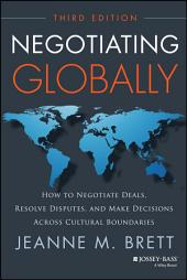 Negotiating Globally: How to Negotiate Deals, Resolve Disputes, and Make Decisions Across Cultural Boundaries, Edition 3