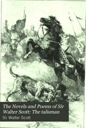 The Novels And Poems Of Sir Walter Scott The Talisman Book PDF