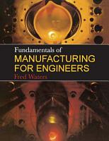 Fundamentals of Manufacturing For Engineers PDF