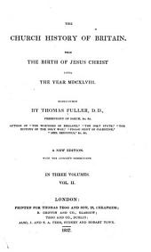 The Church History of Britain: From the Birth of Jesus Christ Until the Year MDCXLVIII, Endeavoured, Volume 2