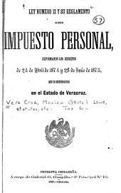Ley numero 12 su reglamento sobre impuesto personal: reformando los decretos de 24 de abril de 1874 y 28 de junio de 1875, que lo establecieron en el estado de Veracruz