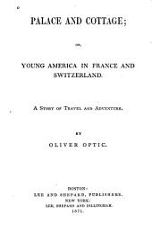 Palace and Cottage, Or, Young America in France and Switzerland: A Story of Travel and Adventure