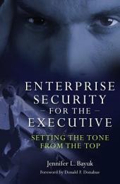 Enterprise Security for the Executive: Setting the Tone from the Top: Setting the Tone from the Top