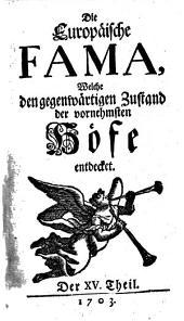"""""""Die"""" europäische Fama, welche den gegenwärtigen Zustand der vornehmsten Höfe entdecket: Band 15"""