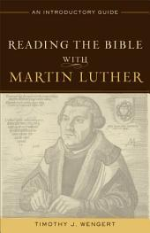 Reading the Bible with Martin Luther: An Introductory Guide
