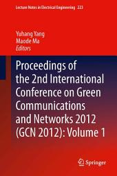 Proceedings of the 2nd International Conference on Green Communications and Networks 2012 (GCN 2012):: Volume 1