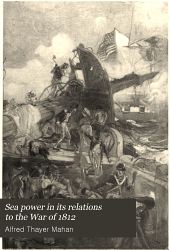Sea Power in Its Relations to the War of 1812: Volume 2