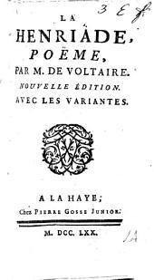La Henriade, avec les variantes, et différentes pieces appartenantes à ce poëme; suivie de L'Essai sur la poésie épique, et du Poëme de Fontenoy. Nouvelle édition. (Préface par M. Marmontel.)