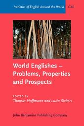 World Englishes – Problems, Properties and Prospects: Selected papers from the 13th IAWE conference